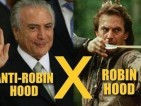 Temer é o anti-Robin Hood: tira dos pobres e dá para os ricos