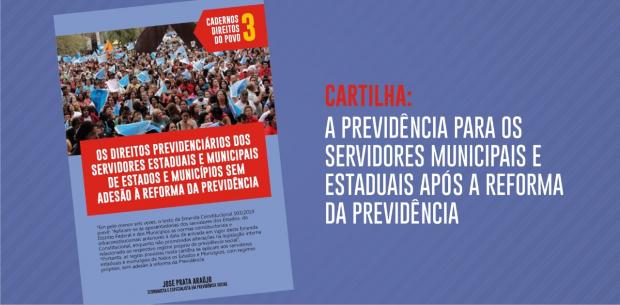 CARTILHA: A PREVIDÊNCIA PARA OS SERVIDORES MUNICIPAIS E ESTADUAIS APÓS A REFORMA