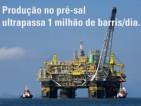 Produção no pré-sal ultrapassa 1 milhão de barris/dia. Petrobras demorou 45 anos para produzir o primeiro milhão